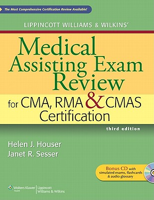 Lippincott Williams & Wilkins' Medical Assisting Exam Review for CMA, RMA & CMAS Certification - Houser, Helen J, RN, and Sesser, Janet R, Bs, CMA