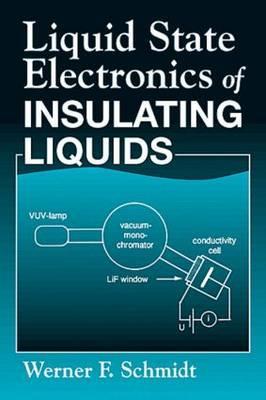 Liquid State Electronics of Insulating Liquids - Schmidt, Werner