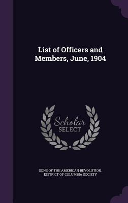 List of Officers and Members, June, 1904 - Sons of the American Revolution Distric (Creator)