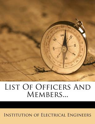 List of Officers and Members - Institution of Electrical Engineers (Creator)