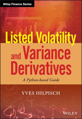Listed Volatility and Variance Derivatives: A Python-based Guide - Hilpisch, Yves