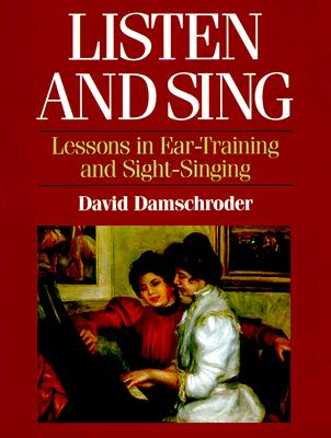 Listen and Sing: Lessons in Ear-Training and Sight-Singing - Damschroder, David A