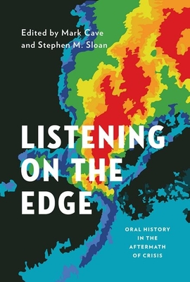 Listening on the Edge: Oral History in the Aftermath of Crisis - Cave, Mark (Editor), and Sloan, Stephen M (Editor)