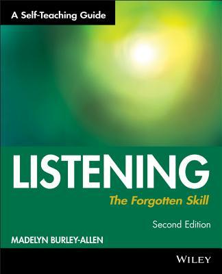 Listening: The Forgotten Skill: A Self-Teaching Guide - Burley-Allen, Madelyn