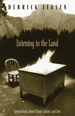 Listening to the Land: Conversations about Nature, Culture and Eros - Jensen, Derrick