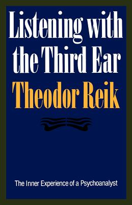 Listening with the Third Ear: The Inner Experience of a Psychoanalyst - Reik, Theodor