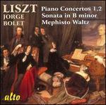 Liszt: Piano Concertos Nos. 1 & 2; Sonata in B minor; Mephisto Waltz