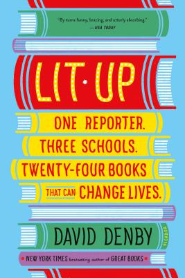 Lit Up: One Reporter. Three Schools. Twenty-Four Books That Can Change Lives. - Denby, David