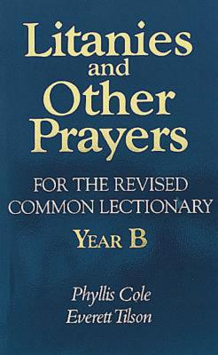 Litanies and Other Prayers for the Revised Common Lectionary Year B - Cole-Dai, Phyllis E