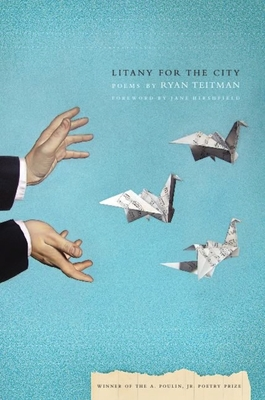 Litany for the City - Teitman, Ryan, and Hirshfield, Jane (Foreword by)