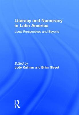 Literacy and Numeracy in Latin America: Local Perspectives and Beyond - Kalman, Judy (Editor)