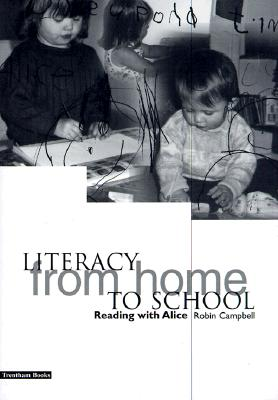 Literacy from Home to School: Reading with Alice - Campbell, Robin