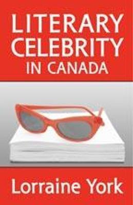 Literary Celebrity in Canada - York, Lorraine