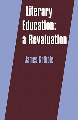 Literary Education: A Revaluation - Gribble, James