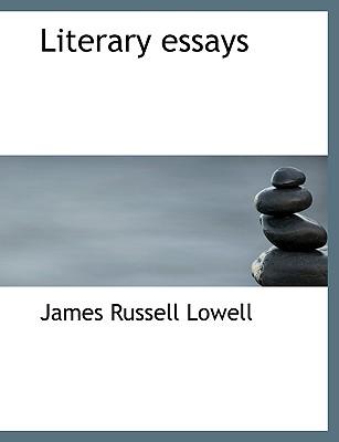 Literary Essays - Lowell, James Russell