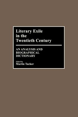 Literary Exile in the Twentieth Century: An Analysis and Biographical Dictionary - Tucker, Martin