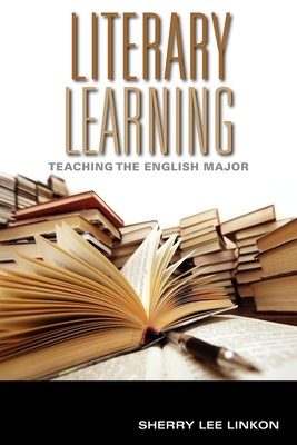 Literary Learning: Teaching the English Major - Linkon, Sherry Lee