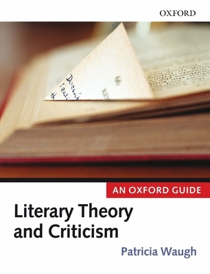 Literary Theory and Criticism: An Oxford Guide - Waugh, Patricia (Editor)