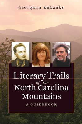 Literary Trails of the North Carolina Mountains: A Guidebook - Eubanks, Georgann