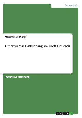 Literatur Zur Einfuhrung Im Fach Deutsch - Mergl, Maximilian