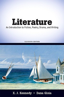 Literature: An Introduction to Fiction, Poetry, Drama, and Writing - Kennedy, X J, Mr., and Gioia, Dana