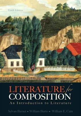 Literature for Composition: An Introduction to Literature - Barnet, Sylvan, and Cain, William E., and Burto, William