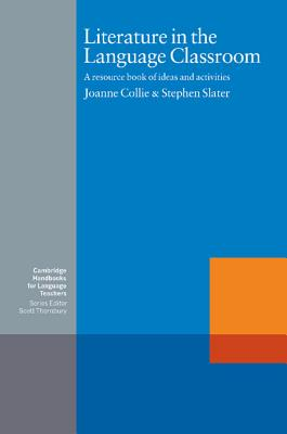 Literature in the Language Classroom: A Resource Book of Ideas and Activities - Collie, Joanne, and Slater, Stephen
