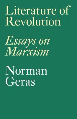 Literature of Revolution: Essays on Marxism - Geras, Norman