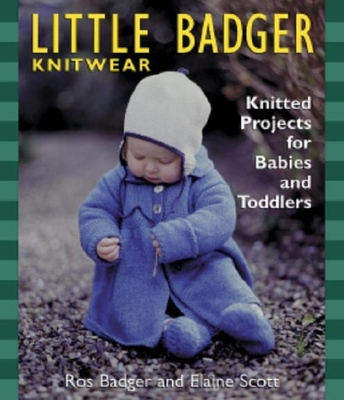Little Badger Knitwear: Knitted Projects for Babies and Toddlers - Badger, Ros