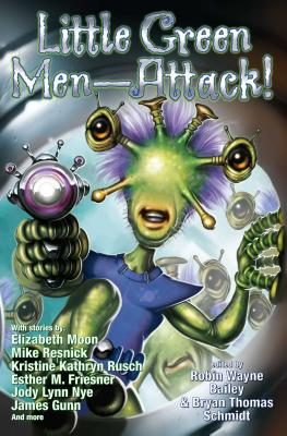 Little Green Men--Attack! - Schmidt, Bryan Thomas (Editor), and Bailey, Robin Wayne