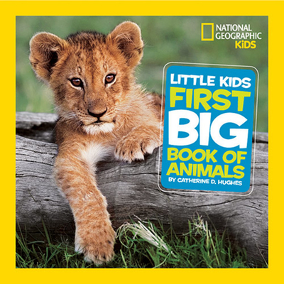 Little Kids First Big Book of Animals - Hughes, Catherine D., and National Geographic Kids