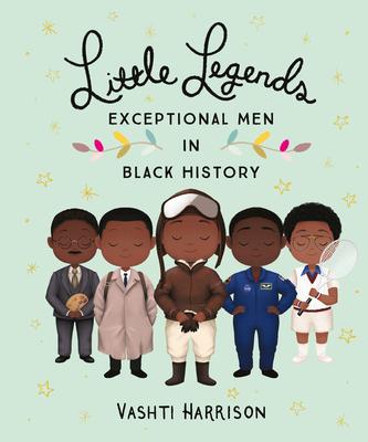 Little Legends: Exceptional Men in Black History - Harrison, Vashti, and Johnson, Kwesi
