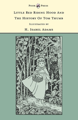 Little Red Riding Hood and the History of Tom Thumb - Illustrated by H. Isabel Adams (the Banbury Cross Series) - Rhys, Grace (Editor)