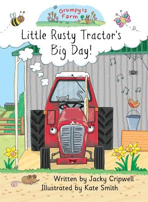 Little Rusty Tractor's Big Day! - Cripwell, Jacky