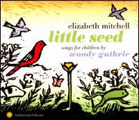Little Seed: Songs for Children by Woody Guthrie - Elizabeth Mitchell