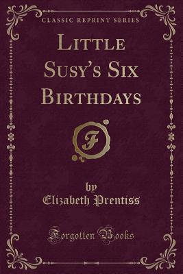 Little Susy's Six Birthdays - Prentiss, Elizabeth