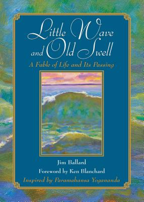 Little Wave and Old Swell: A Fable of Life and Its Passing - Ballard, Jim, and Blanchard, Kenneth