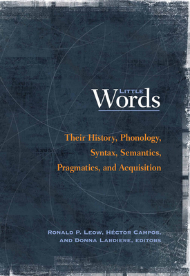 Little Words: Their History, Phonology, Syntax, Semantics, Pragmatics, and Acquisition - Leow, Ronald P (Editor)