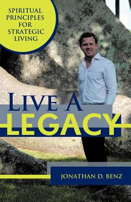 Live a Legacy: Spiritual Principles for Strategic Living - Benz, Jonathan D