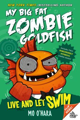 Live and Let Swim: My Big Fat Zombie Goldfish - O'Hara, Mo