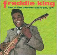 Live at the Electric Ballroom, 1974 - Freddie King