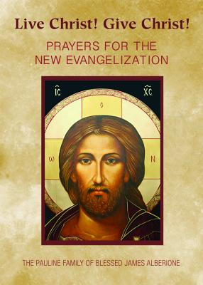 Live Christ! Give Christ!: Prayers for the New Evangelization - Kerry, Margaret (Compiled by)