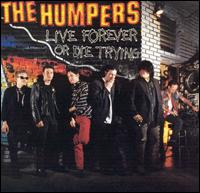 Live Forever or Die Trying - The Humpers