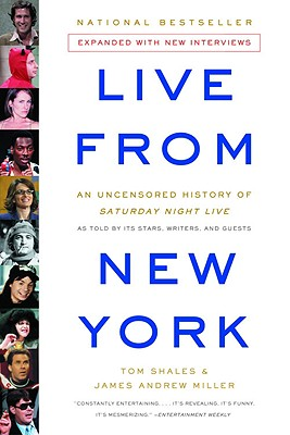 Live from New York: An Uncensored History of Saturday Night Live - Miller, James Andrew, and Shales, Tom