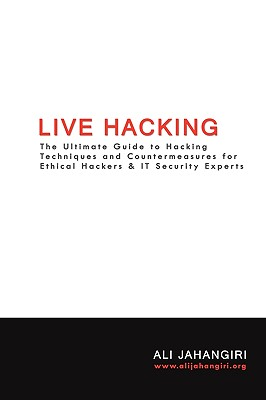 Live Hacking: The Ultimate Guide to Hacking Techniques