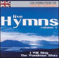 Live Hymns from the United Kingdom, Vol. 1: I Will Sing the Wondrous Story - Various Artists