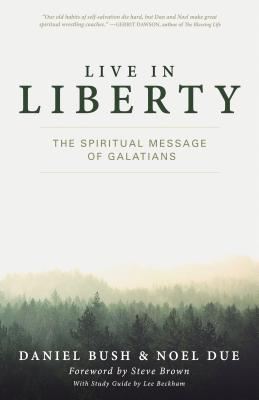 Live in Liberty: The Spiritual Message of Galatians - Bush, Daniel, and Due, Noel