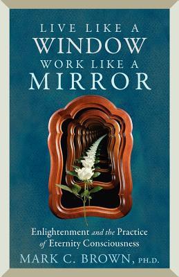 Live Like a Window Work Like a Mirror - Brown, Mark