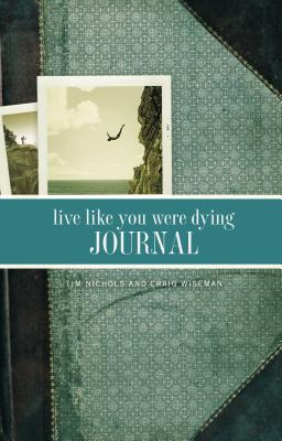 Live Like You Were Dying Journal - Nichols, Tim