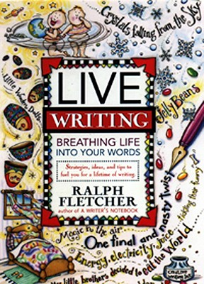 Live Writing: Breathing Life Into Your Words - Fletcher, Ralph